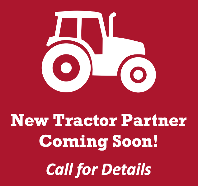 New Tractor Partner Coming Soon! Call for Details